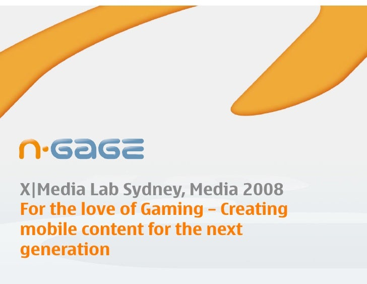 X|Media Lab Sydney, Media 2008    For the love of Gaming – Creating    mobile content for the next    generation Company C...