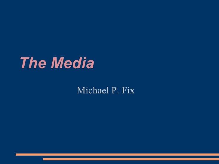 The Media Michael P. Fix
