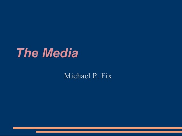 The Media Michael P. Fix