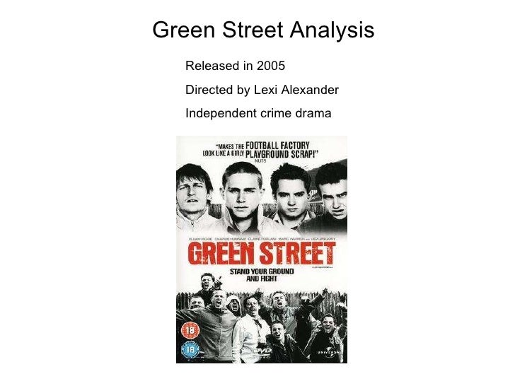 Green Street Analysis Released in 2005 Directed by Lexi Alexander Independent crime drama