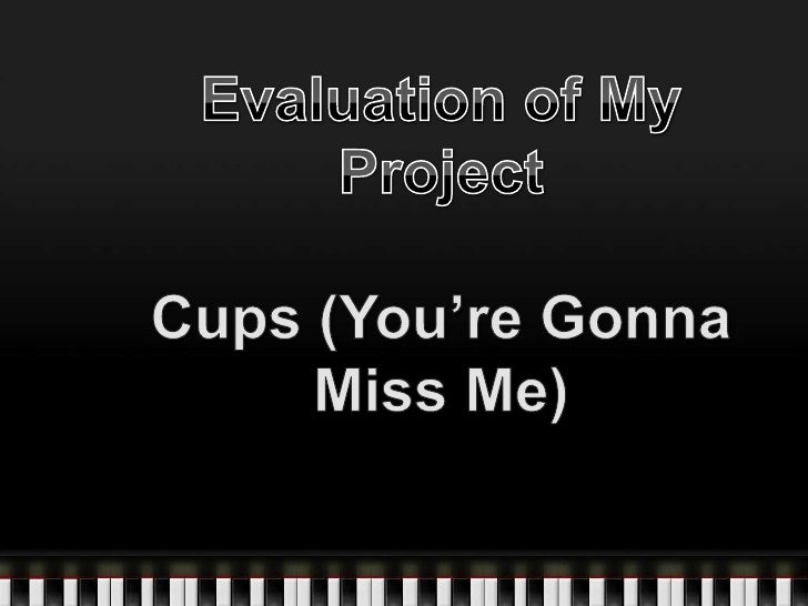Evaluation of My Project <br />Cups (You're Gonna Miss Me)<br />