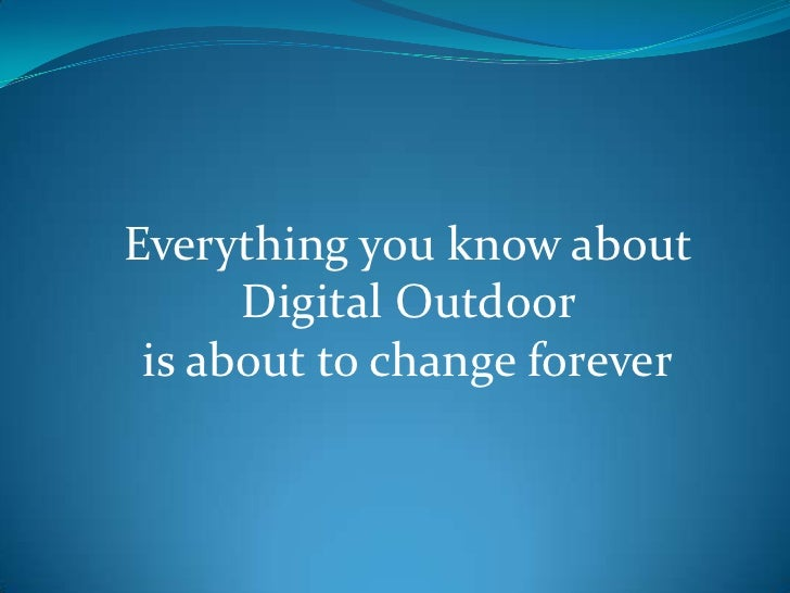 Everything you know about<br />Digital Outdoor <br />is about to change forever<br />