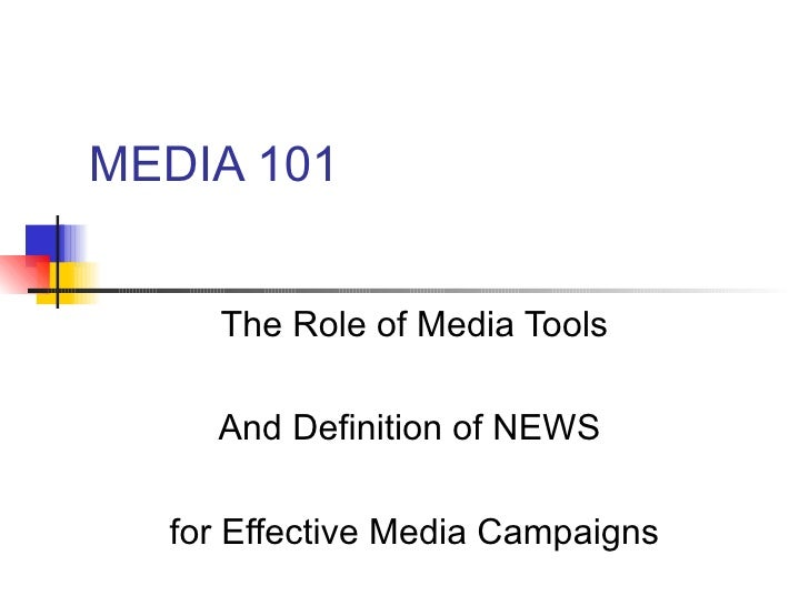 MEDIA 101 The Role of Media Tools And Definition of NEWS  for Effective Media Campaigns