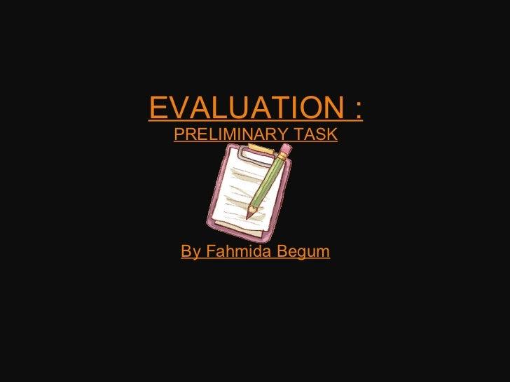 EVALUATION : PRELIMINARY TASK By Fahmida Begum