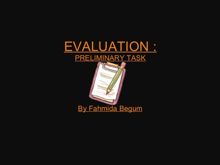 EVALUATION : PRELIMINARY TASK By Fahmida Begum