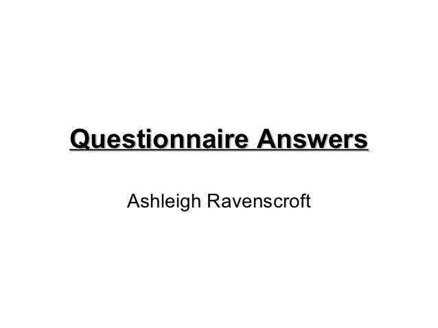 Questionnaire Answers    Ashleigh Ravenscroft