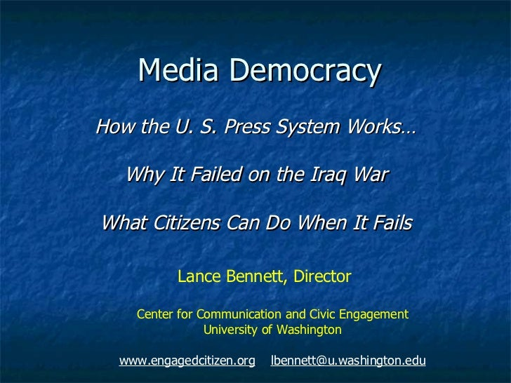 Media Democracy How the U. S. Press System Works… Why It Failed on the Iraq War What Citizens Can Do When It Fails Lance B...