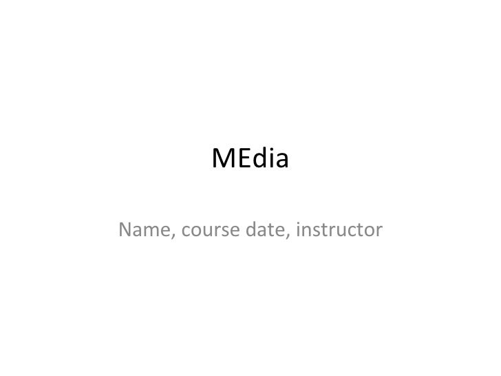 MEdia Name, course date, instructor