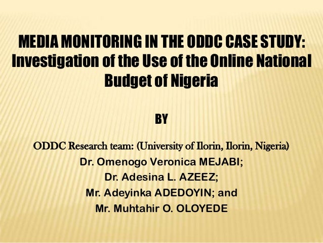 MEDIA MONITORING IN THE ODDC CASE STUDY: Investigation of the Use of the Online National Budget of Nigeria BY ODDC Researc...