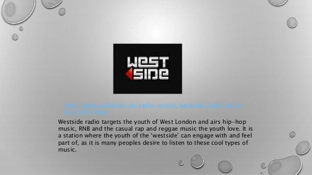 http://www.surfmusic.de/radio-station/westside-radio-89-6-  fm,17097.html  Westside radio targets the youth of West London...
