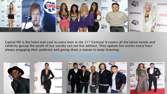 Captial FM is the heart and soul to every teen in the 21st Century! It covers all the latest trends and  celebrity gossip ...