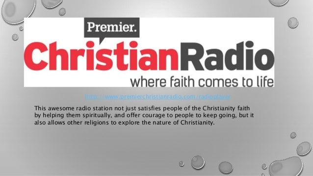 http://www.premierchristianradio.com/radioplayer  This awesome radio station not just satisfies people of the Christianity...