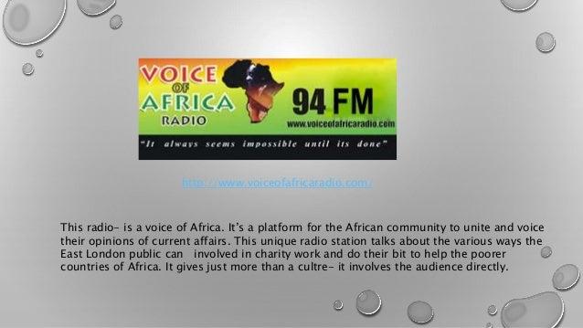 http://www.voiceofafricaradio.com/  This radio- is a voice of Africa. It's a platform for the African community to unite a...