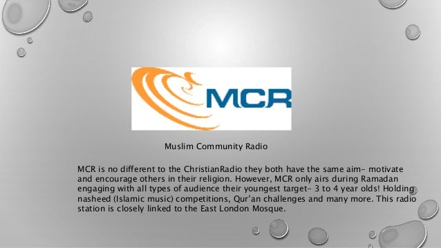 Muslim Community Radio  MCR is no different to the ChristianRadio they both have the same aim- motivate  and encourage oth...