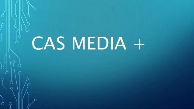 CAS MEDIA +