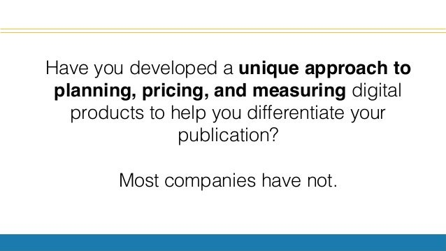 Have you developed a unique approach to planning, pricing, and measuring digital products to help you differentiate your p...