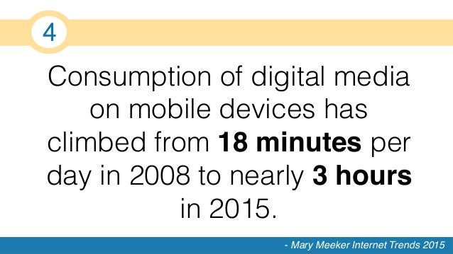 Consumption of digital media on mobile devices has climbed from 18 minutes per day in 2008 to nearly 3 hours in 2015.! - M...