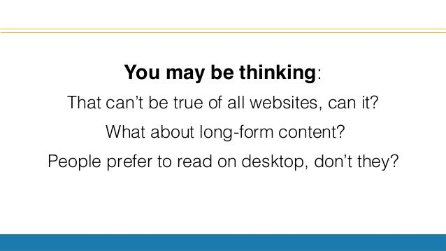 You may be thinking: ! That can't be true of all websites, can it?! What about long-form content? ! People prefer to read ...