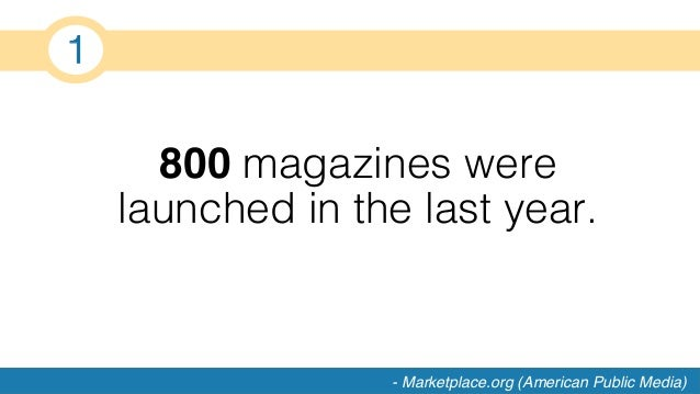 800 magazines were launched in the last year.! ! 1! - Marketplace.org (American Public Media)