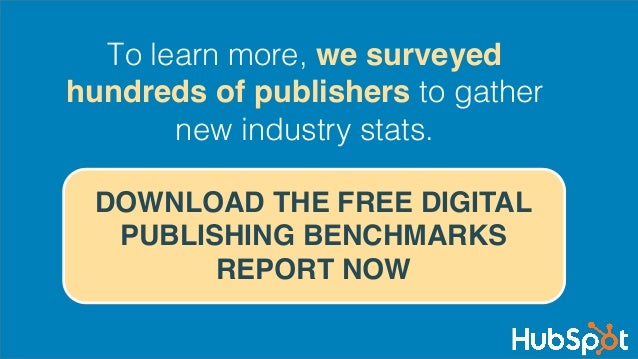 {	  }	 DOWNLOAD THE FREE DIGITAL PUBLISHING BENCHMARKS REPORT NOW To learn more, we surveyed hundreds of publishers to gat...