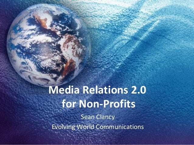 Media Relations 2.0for Non-ProfitsSean ClancyEvolving World Communications