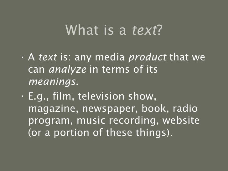 analysis of media text Media theory and semiotics: cultural analysis of the the reader/audience is therefore always already inscribed in the medium/message/text /visual.