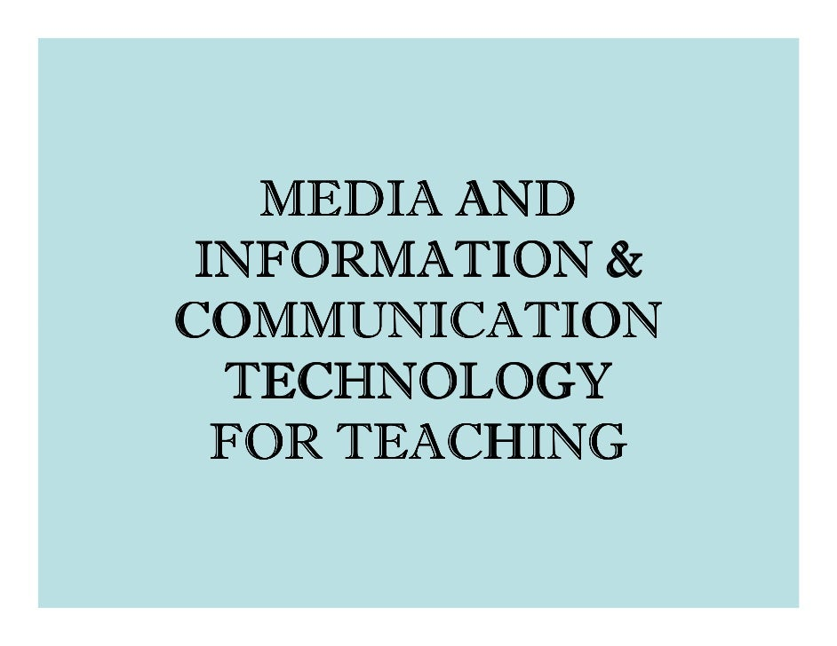 MEDIA AND  INFORMATION & COMMUNICATION   TECHNOLOGY   FOR TEACHING