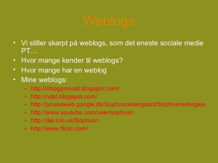 Weblogs <ul><li>Vi stiller skarpt på weblogs, som det eneste sociale medie PT…  </li></ul><ul><li>Hvor mange kender til we...