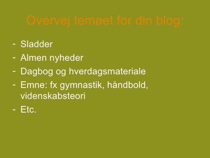 Overvej temaet for din blog: <ul><li>Sladder </li></ul><ul><li>Almen nyheder </li></ul><ul><li>Dagbog og hverdagsmateriale...