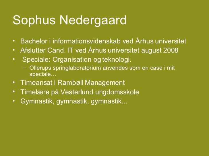 Sophus Nedergaard <ul><li>Bachelor i informationsvidenskab ved Århus universitet </li></ul><ul><li>Afslutter Cand. IT ved ...