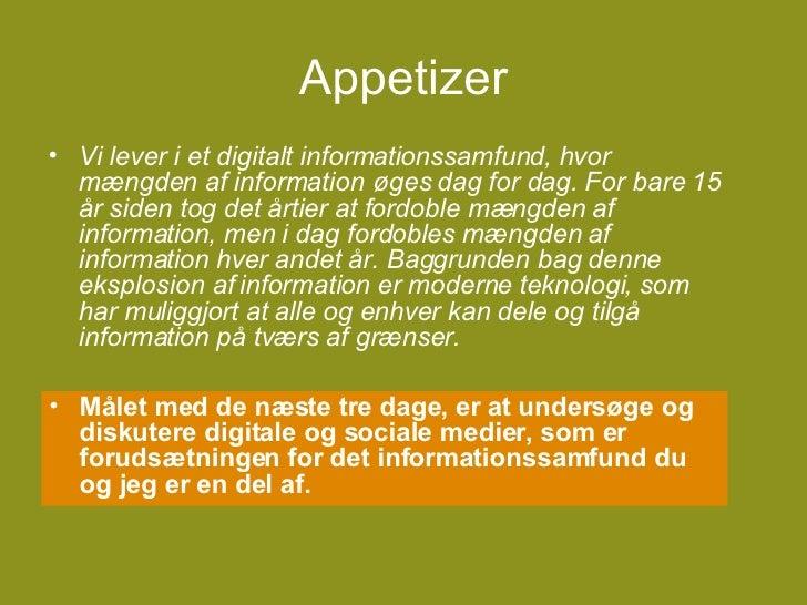 Appetizer <ul><li>Vi lever i et digitalt informationssamfund, hvor mængden af information øges dag for dag. For bare 15 år...