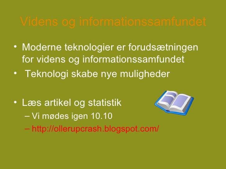Videns og informationssamfundet <ul><li>Moderne teknologier er forudsætningen for videns og informationssamfundet </li></u...