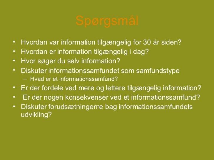 Spørgsmål <ul><li>Hvordan var information tilgængelig for 30 år siden? </li></ul><ul><li>Hvordan er information tilgængeli...