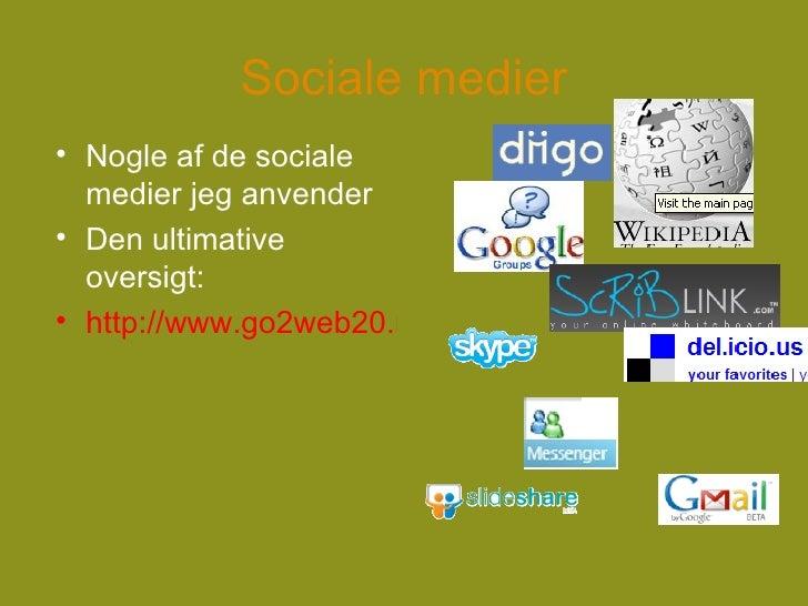 Sociale medier <ul><li>Nogle af de sociale medier jeg anvender </li></ul><ul><li>Den ultimative oversigt: </li></ul><ul><l...