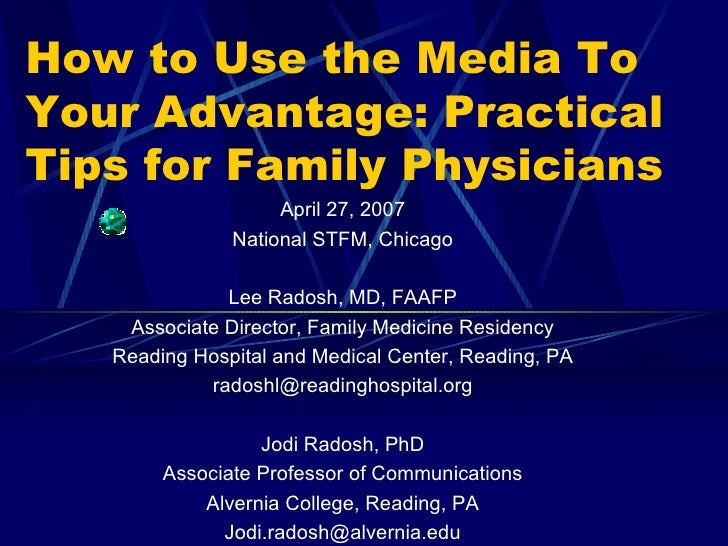 How to Use the Media To Your Advantage: Practical Tips for Family Physicians April 27, 2007 National STFM, Chicago Lee Rad...