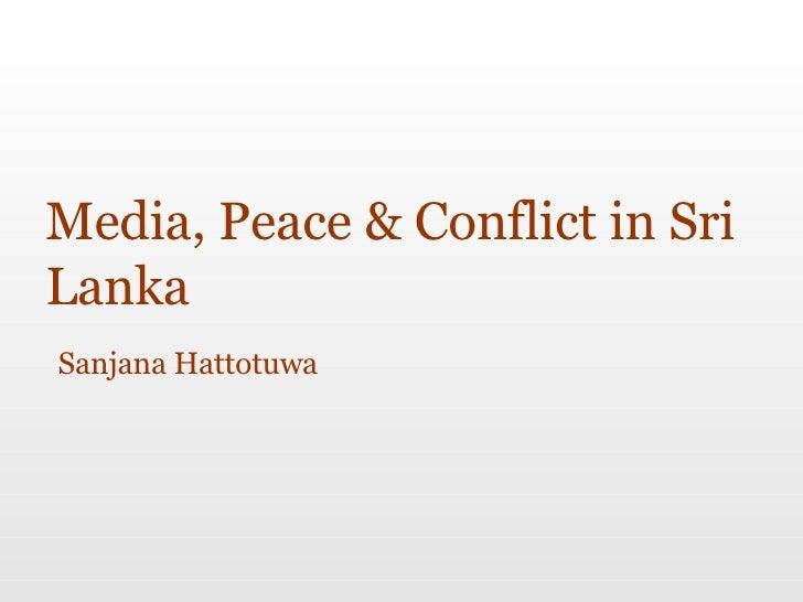 Media, Peace & Conflict in Sri Lanka Sanjana Hattotuwa