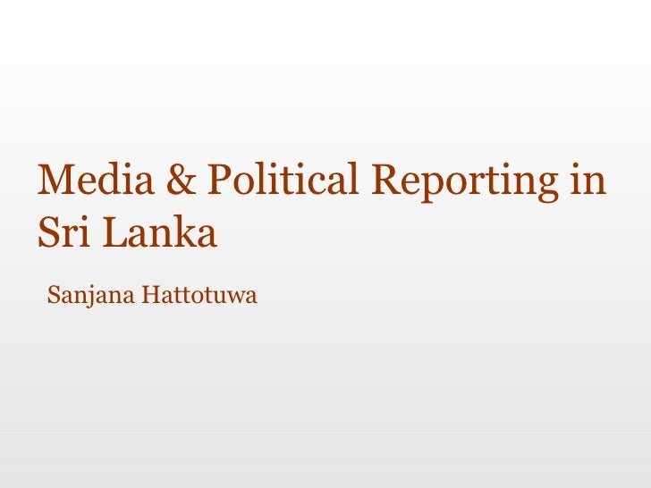 Media & Political Reporting in Sri Lanka Sanjana Hattotuwa