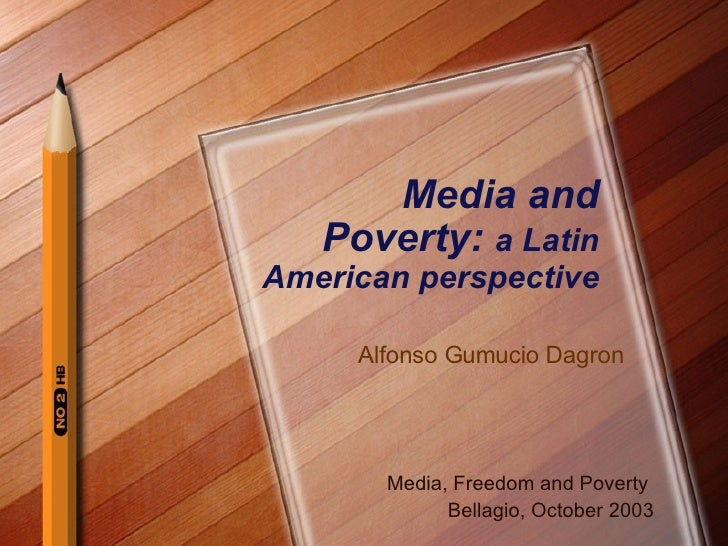 Media and Poverty:  a Latin American perspective Media, Freedom and Poverty  Bellagio, October 2003 Alfonso Gumucio Dagron
