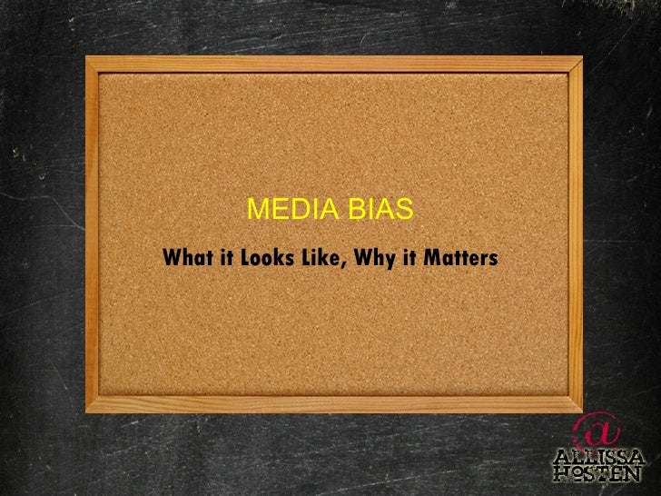 MEDIA BIAS What it Looks Like, Why it Matters