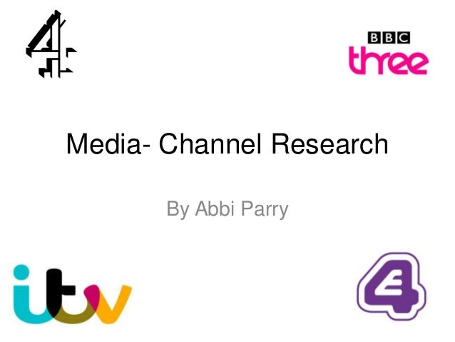 Media- Channel Research By Abbi Parry