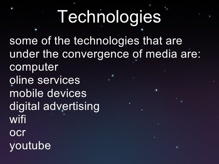 Technologies <ul><li>some of the technologies that are under the convergence of media are: </li></ul><ul><li>computer </li...