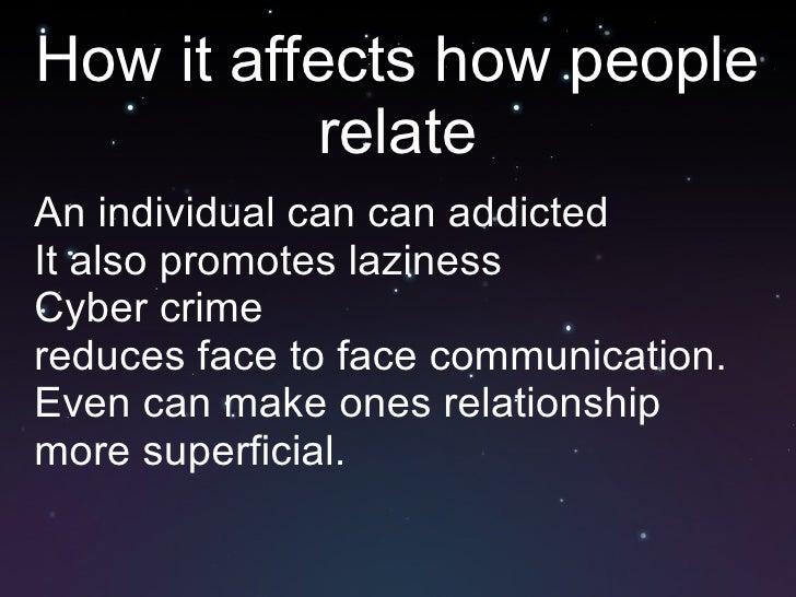 How it affects how people relate <ul><li>An individual can can addicted </li></ul><ul><li>It also promotes laziness </li><...