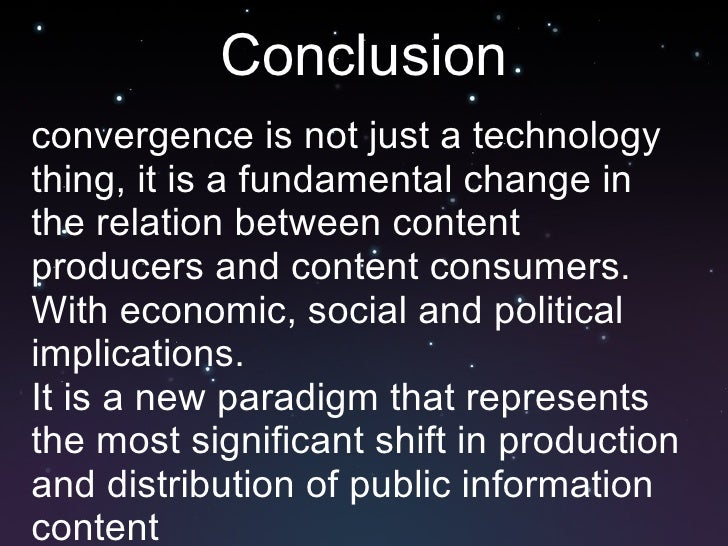 Conclusion <ul><li>convergence is not just a technology thing, it is a fundamental change in the relation between content ...