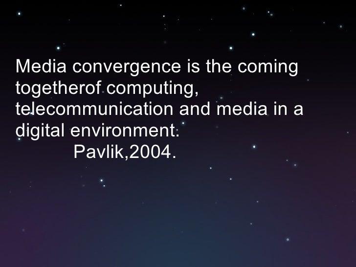 <ul><li>Media convergence is the coming togetherof computing, telecommunication and media in a digital environment. </li><...