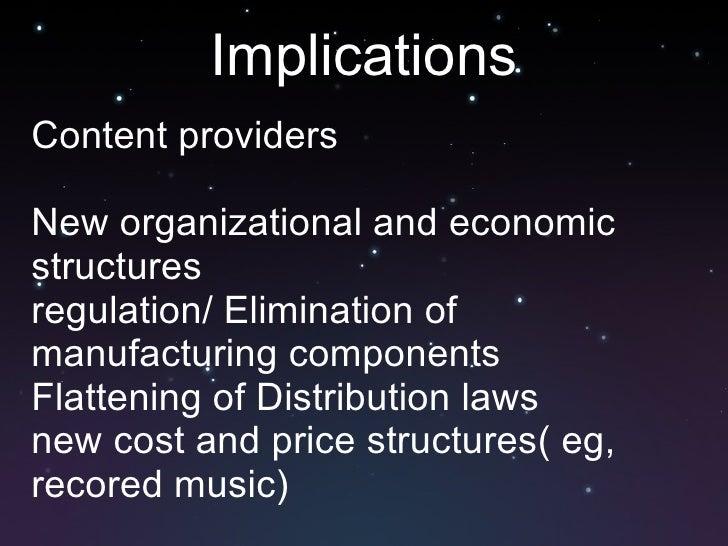 Implications <ul><li>Content providers </li></ul><ul><li>New organizational and economic structures </li></ul><ul><li>regu...