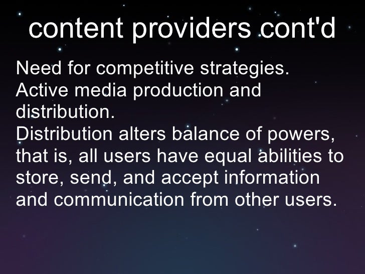 content providers cont'd <ul><li>Need for competitive strategies. </li></ul><ul><li>Active media production and distributi...