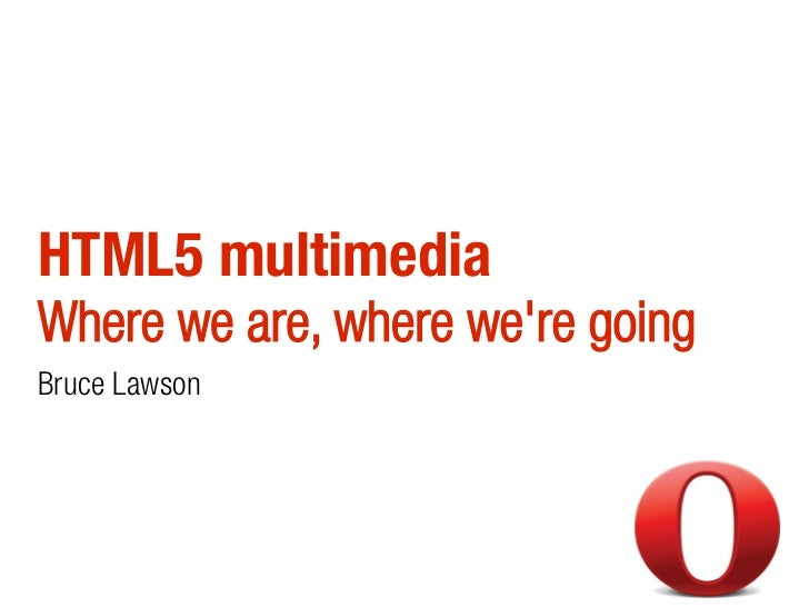 HTML5 multimediaWhere we are, where were goingBruce Lawson