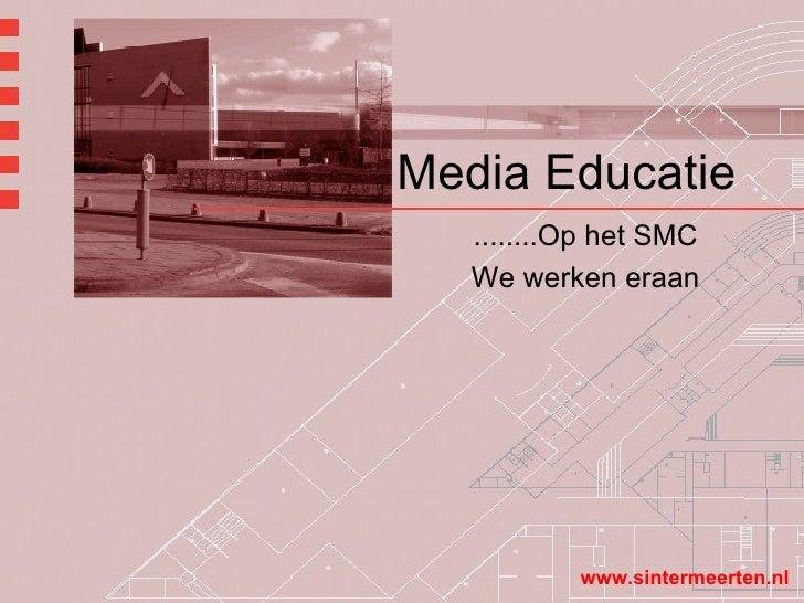 Media Educatie ........Op het SMC We werken eraan www.sintermeerten.nl