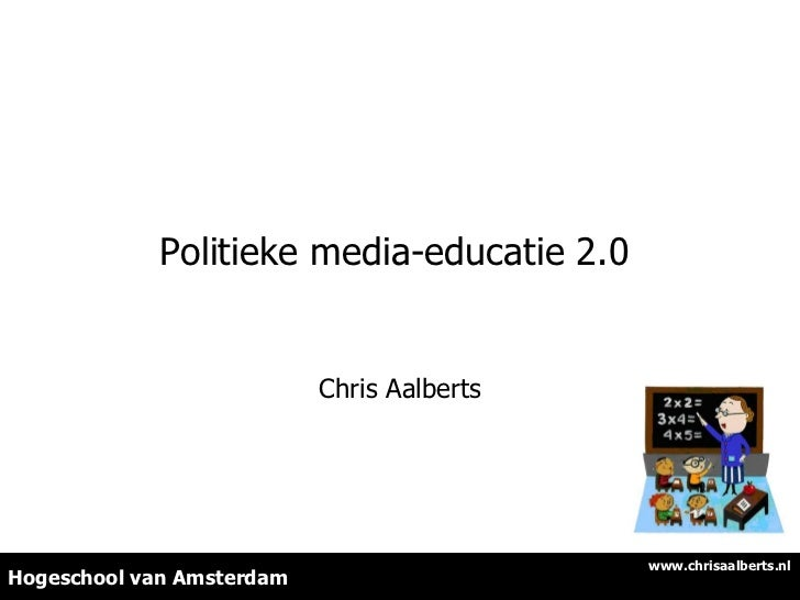 Politieke media-educatie 2.0  Chris Aalberts Hogeschool van Amsterdam www.chrisaalberts.nl
