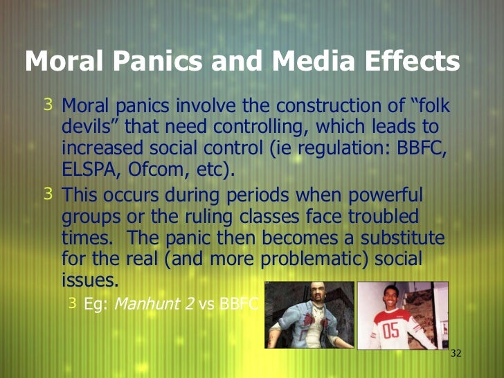 media and moral panic Ever been told that television is going to rot your brain or that violent video games will turn you into a homicidal manic these are just a few accusations that have been leveled at the.